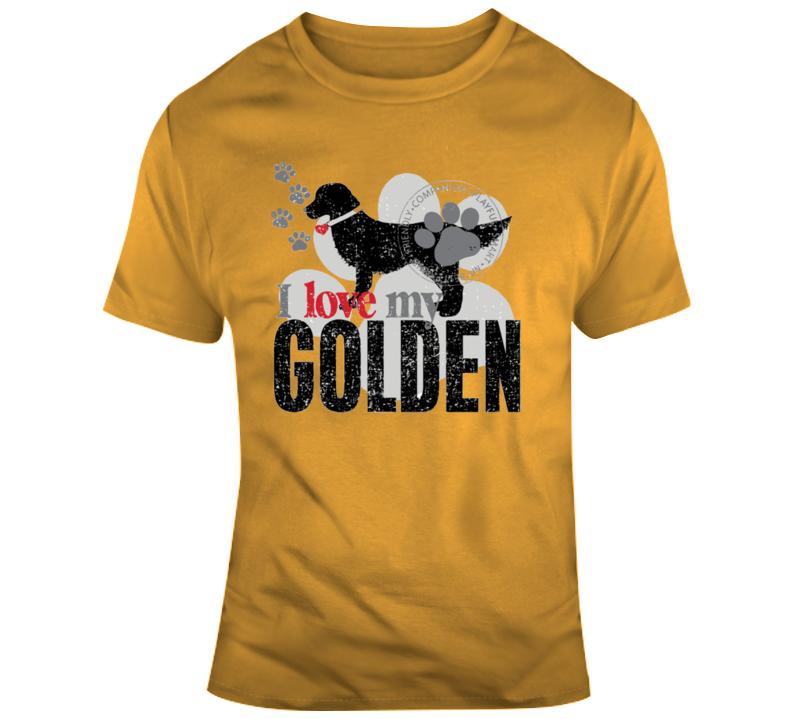 I Love My Golden T Shirt