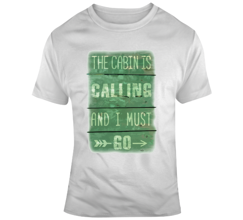 The Cabin Is Calling And I Must Go Sign T Shirt