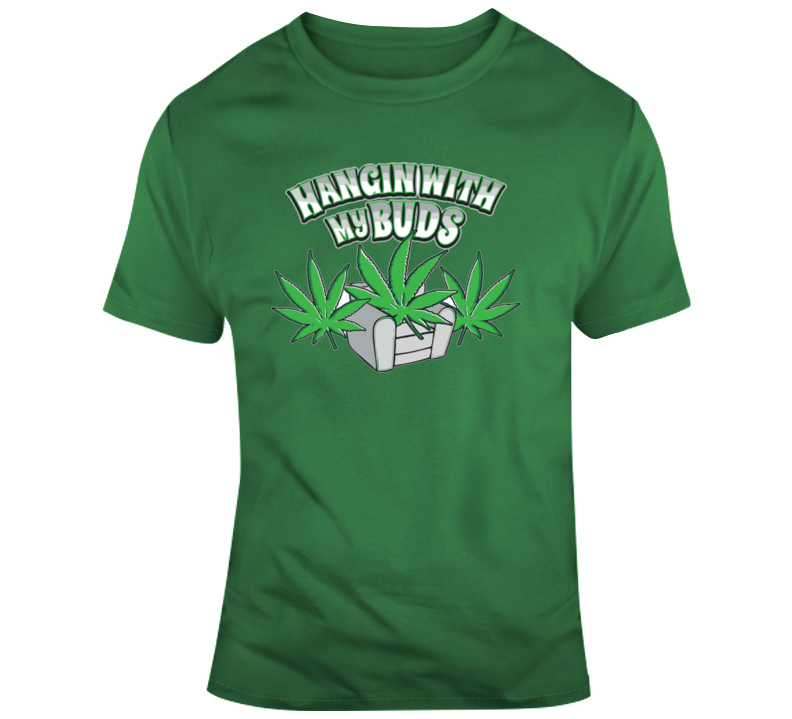 Hangin With My Marijuana Buds T Shirt