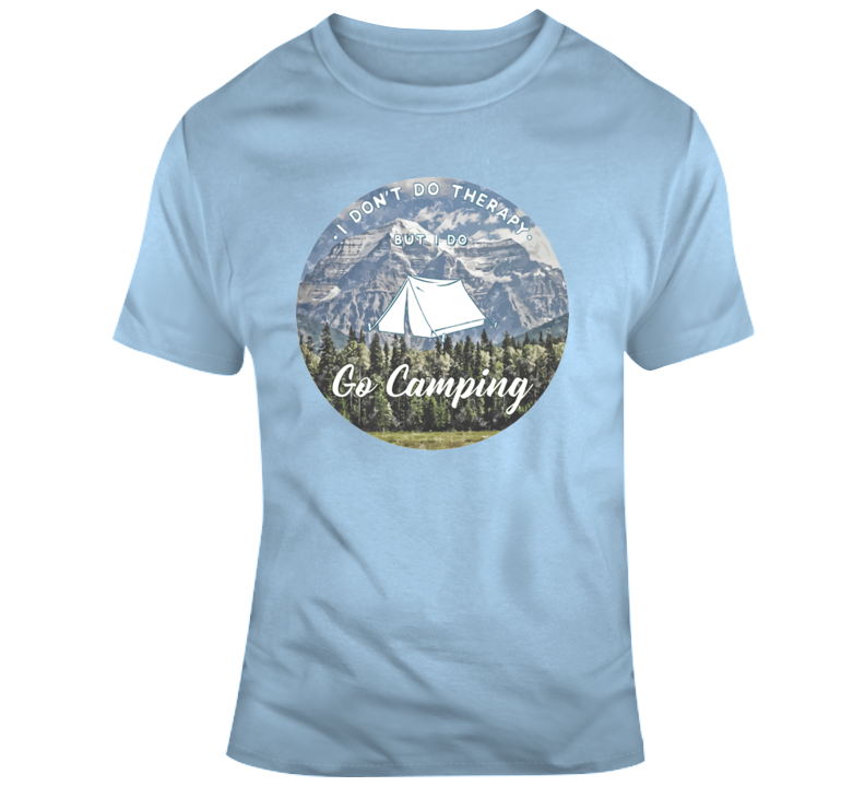 I Don't Do Therapy, I Go Camping T Shirt
