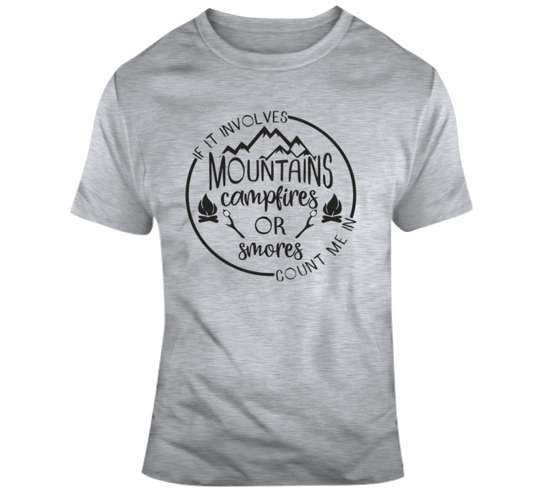 If It Involves Mountains, Campfires Or Smores Count Me In T Shirt
