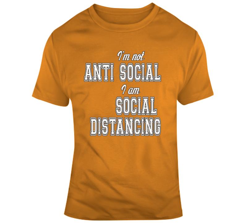 I'm Not Anti Social, I'm Social Distancing T Shirt