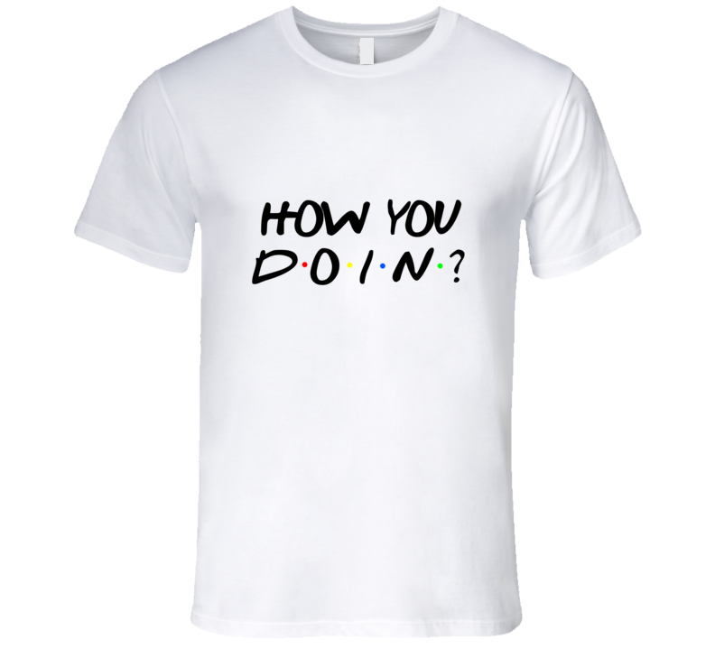 How You Doin? Joey Tribbiani Friends Tv Show T-shirt
