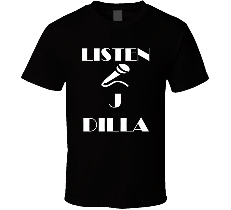 Listen To Jay Dee J Dilla Hip Hop Rap Music T Shirt