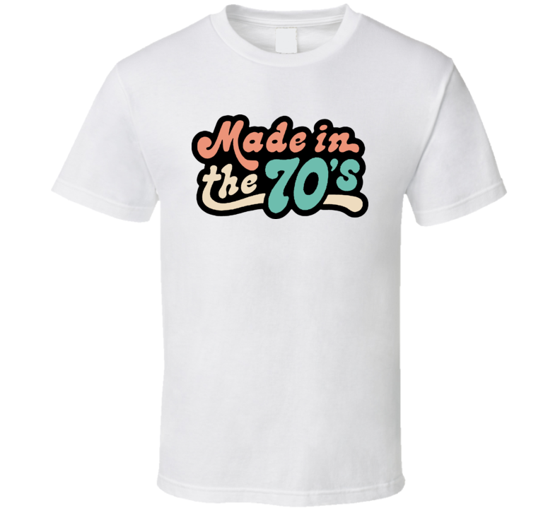 Made In The 70s T Shirt
