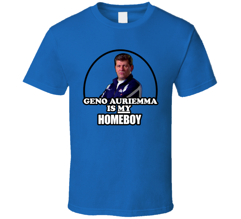 Geno Auriemma Is My Homeboy T Shirt