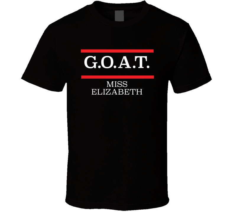 GOAT Greatest Of All Time Miss Elizabeth Pro Wrestling Fan T Shirt