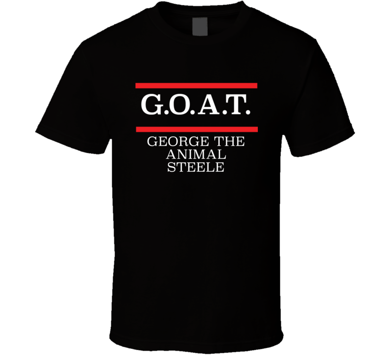 GOAT Greatest Of All Time George The Animal Steele Pro Wrestling Fan T Shirt
