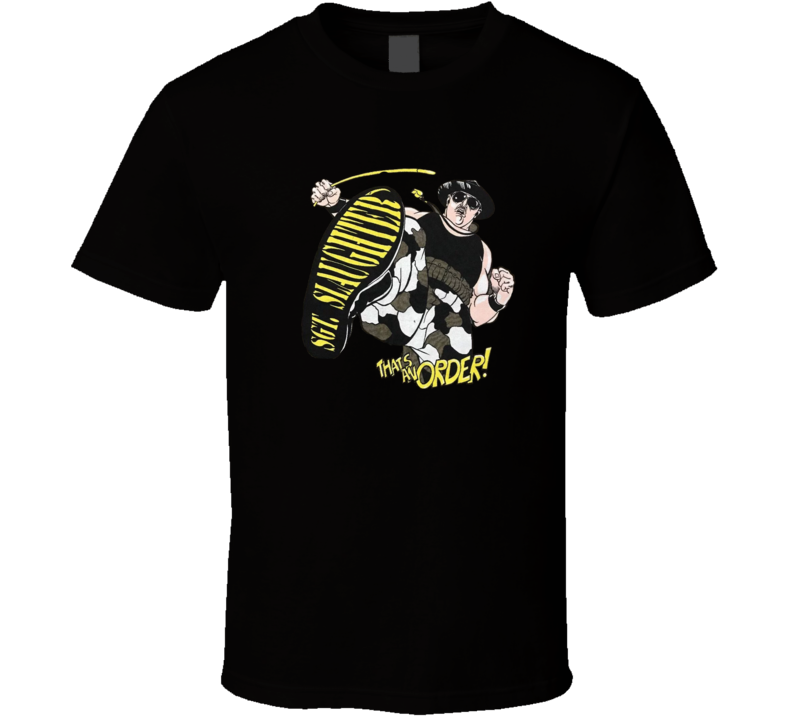 That's An Order Sgt. Slaughter T Shirt