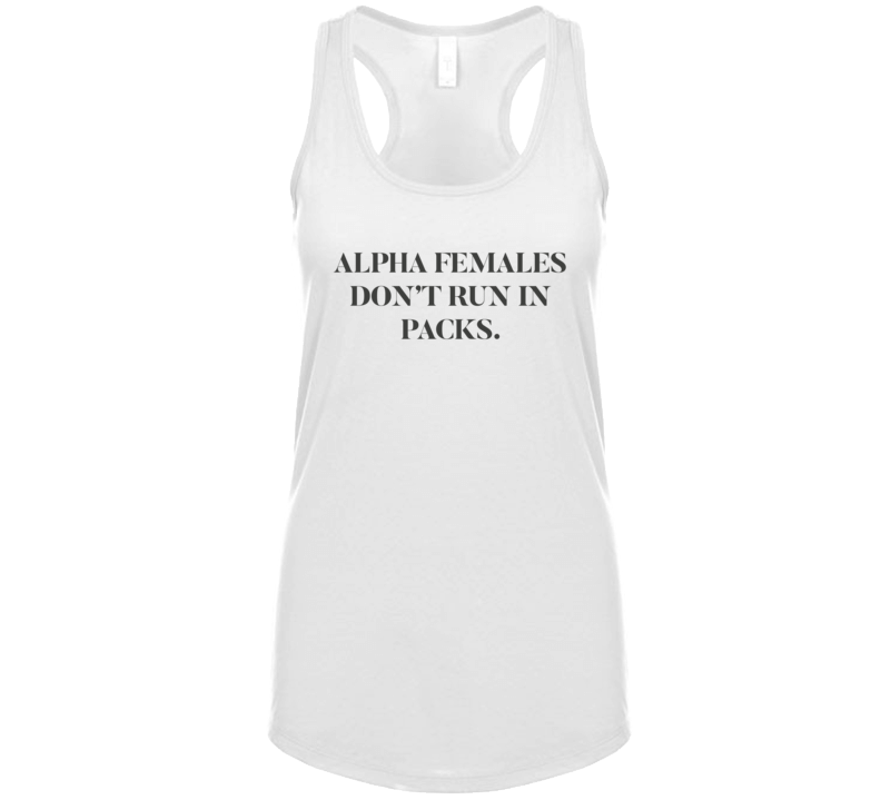 Alpha Females Don't Run In Packs Funny Sarcastic Light Color T Shirt