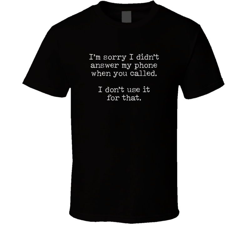 Didn't Answer The Phone Funny Sarcastic Dark Color T Shirt