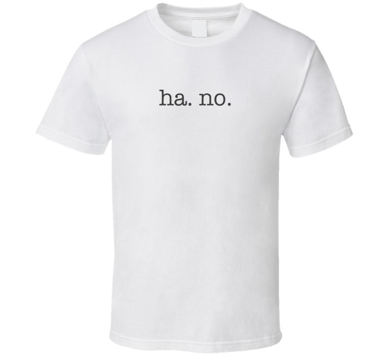 Ha No Funny Sarcastic Light Color T Shirt