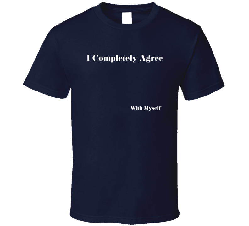Agree With Myself Funny Sarcastic Dark Color T Shirt