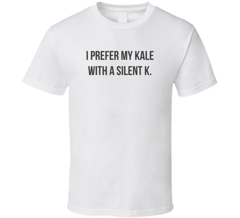 Kale With A Silent K Funny Sarcastic Light Color T Shirt