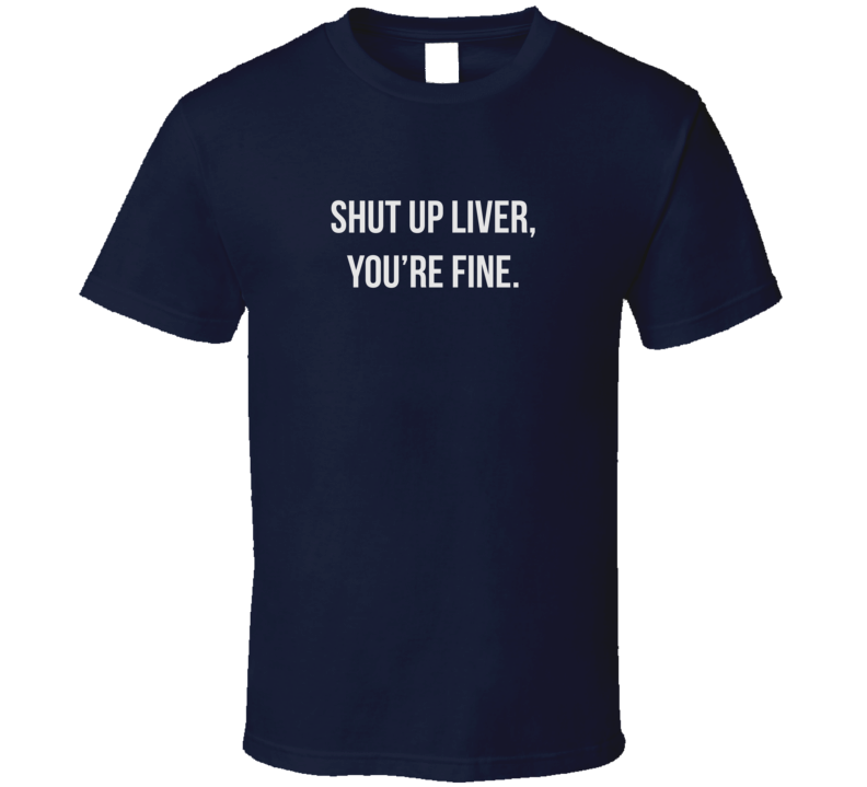 Shut Up Liver Funny Sarcastic Dark Color T Shirt