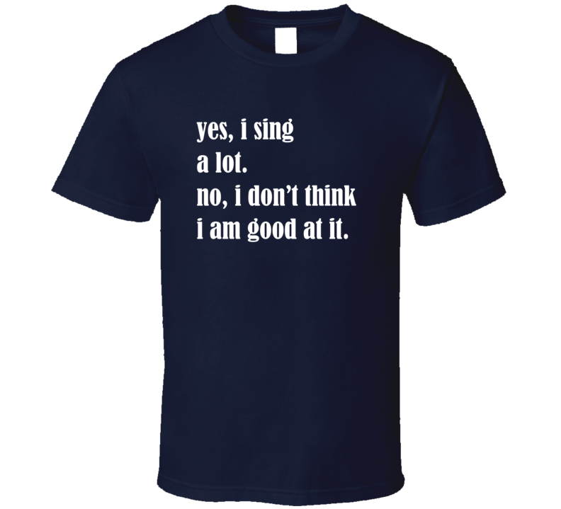 Yes I Sing A Lot Funny Sarcastic Dark Color T Shirt