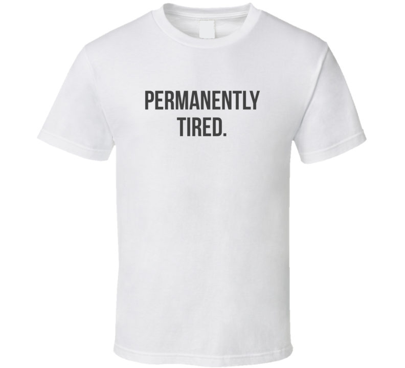 Permanently Tired Funny Parenting Light Color T Shirt