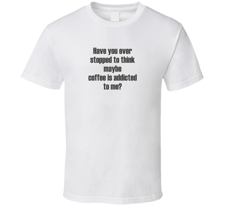 Addicted To Me Funny Sarcastic Coffee Light Color T Shirt