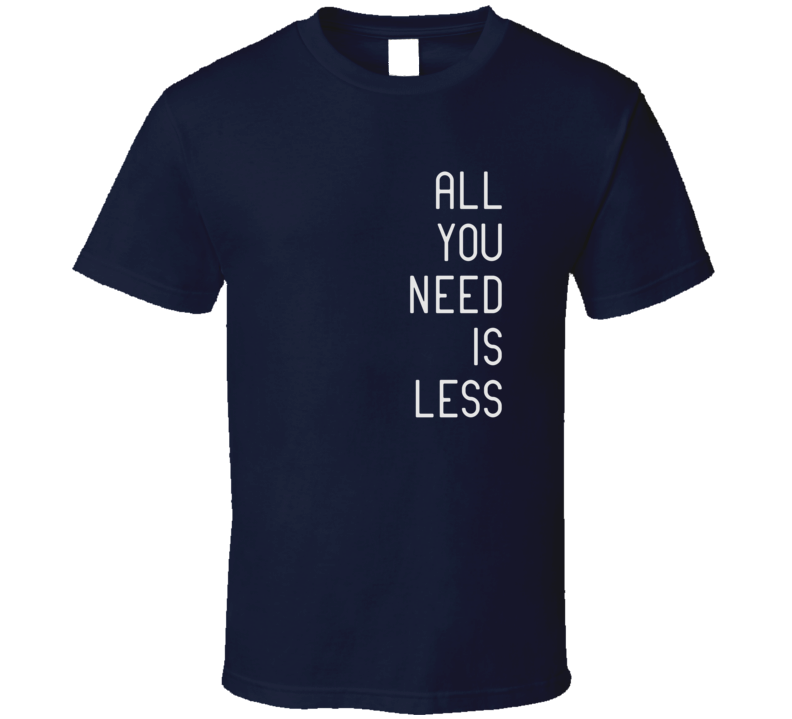 All You Need Is Less Political Activist Dark Color T Shirt