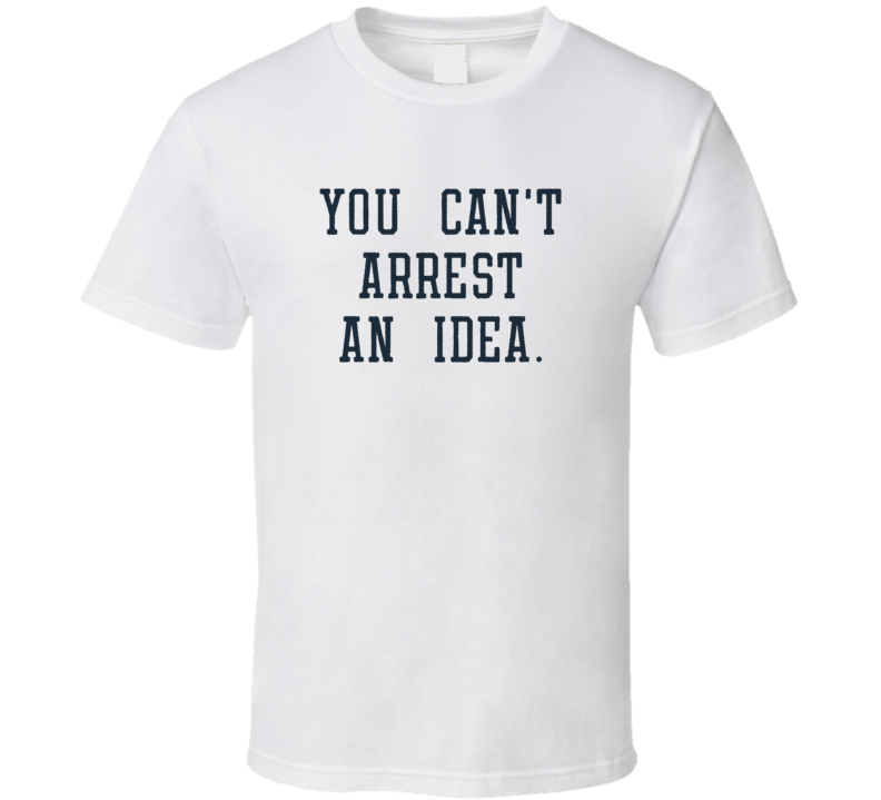 Can't Arrest An Idea Political Activist Light Color T Shirt