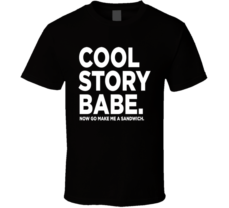 Cool Story Babe Funny T Shirt
