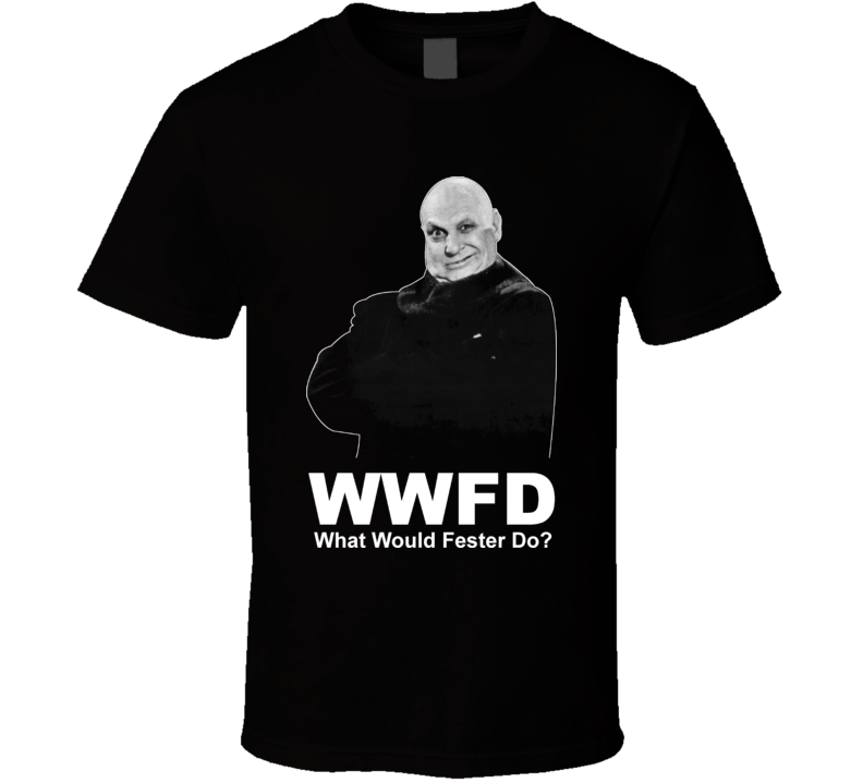 What Would Fester Do Addams Family T Shirt