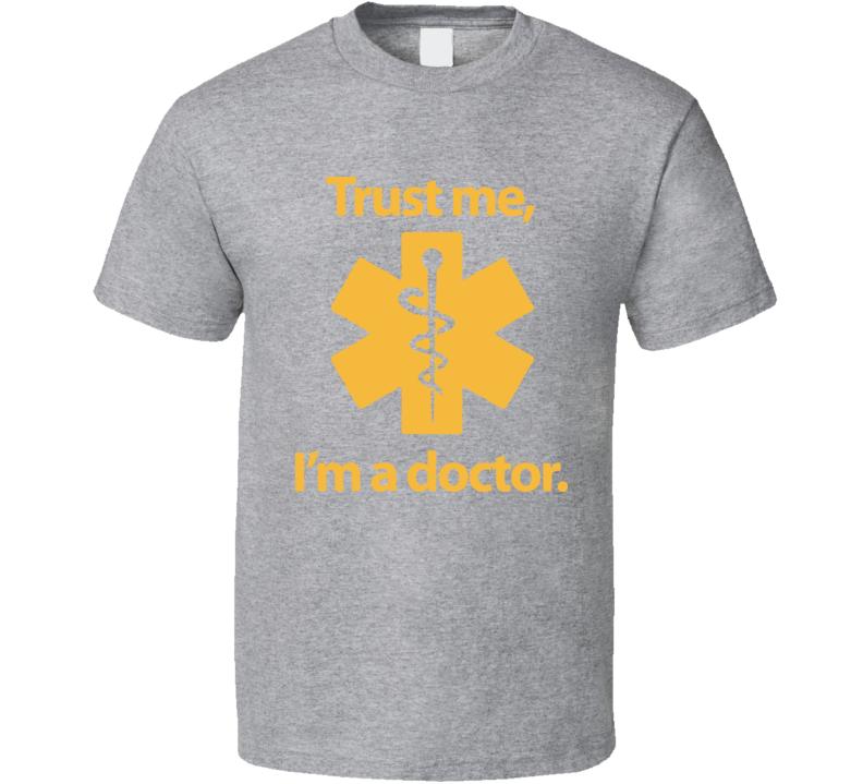 Trust Me I\'M A Doctor T Shirt