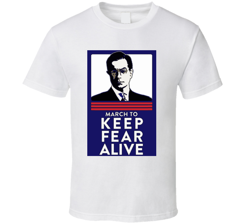 Steve Colbert Keep Fear Alive T Shirt