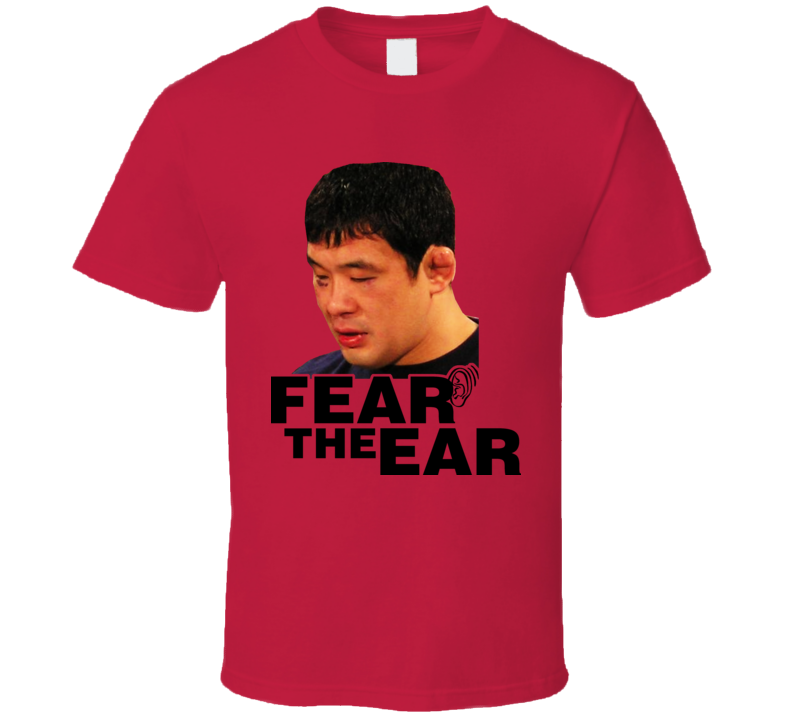 Sakuraba Japan MMA Fighter Fear The Ear T Shirt