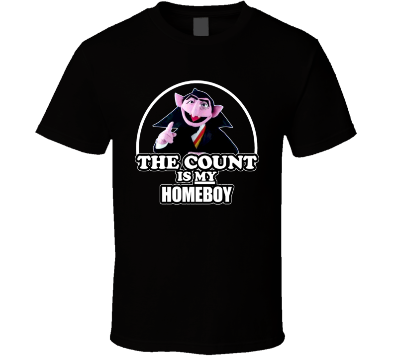 The Count Is My Homeboy T Shirt