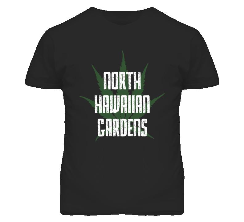 North Hawaiian Gardens Los Angeles California Weed Marijuana T Shirt