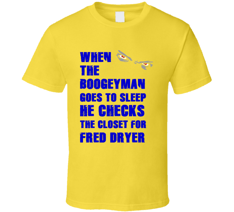 Fred Dryer California Boogeyman Basketball Hockey Baseball Football T Shirt