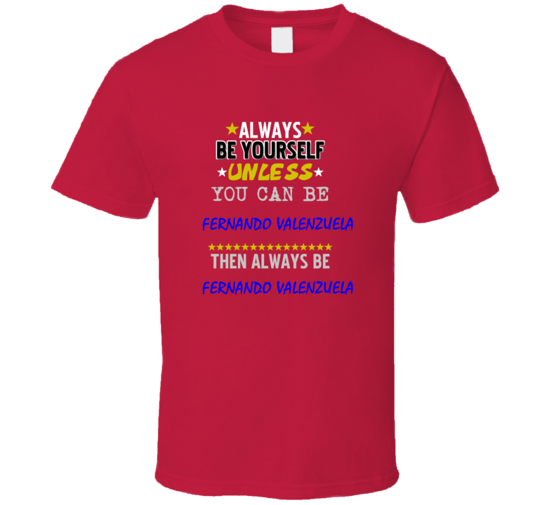 Fernando Valenzuela California Always Be Basketball Hockey Baseball Football T Shirt
