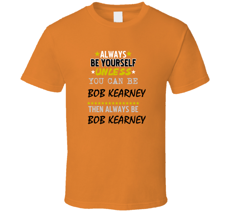 Bob Kearney California Always Be Basketball Hockey Baseball Football T Shirt