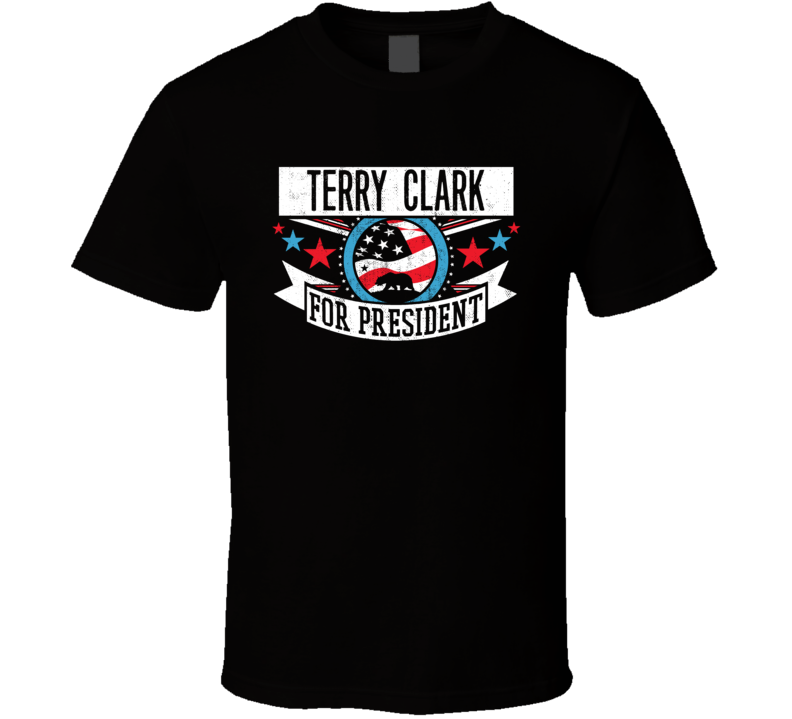 Terry Clark For President California Sports Funny T Shirt