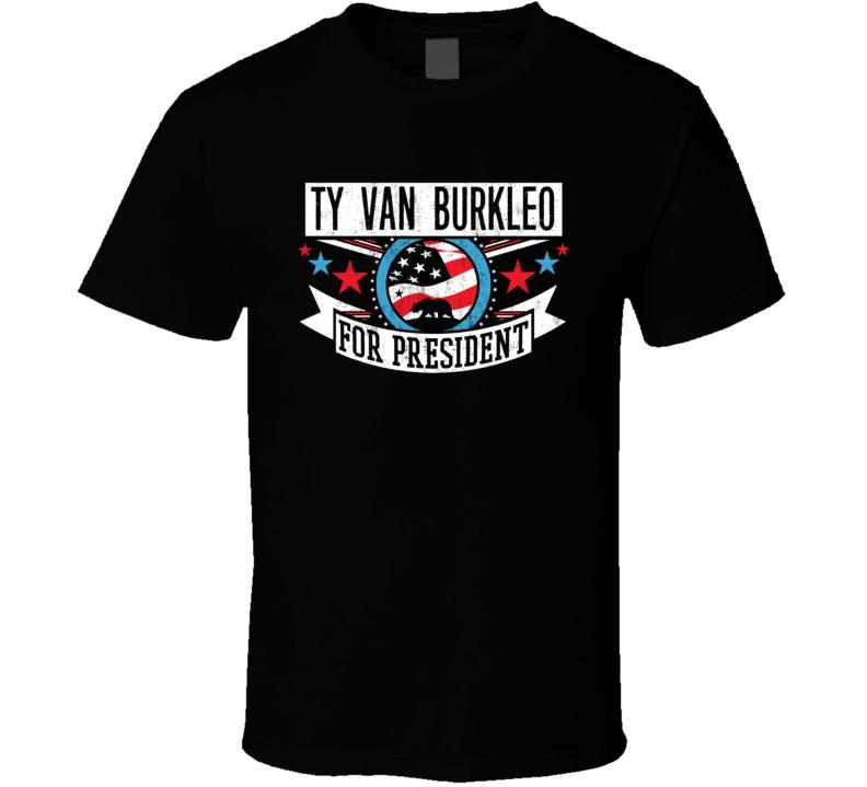 Ty Van Burkleo For President California Sports Funny T Shirt