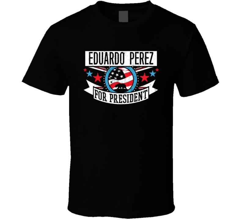 Eduardo Perez For President California Sports Funny T Shirt