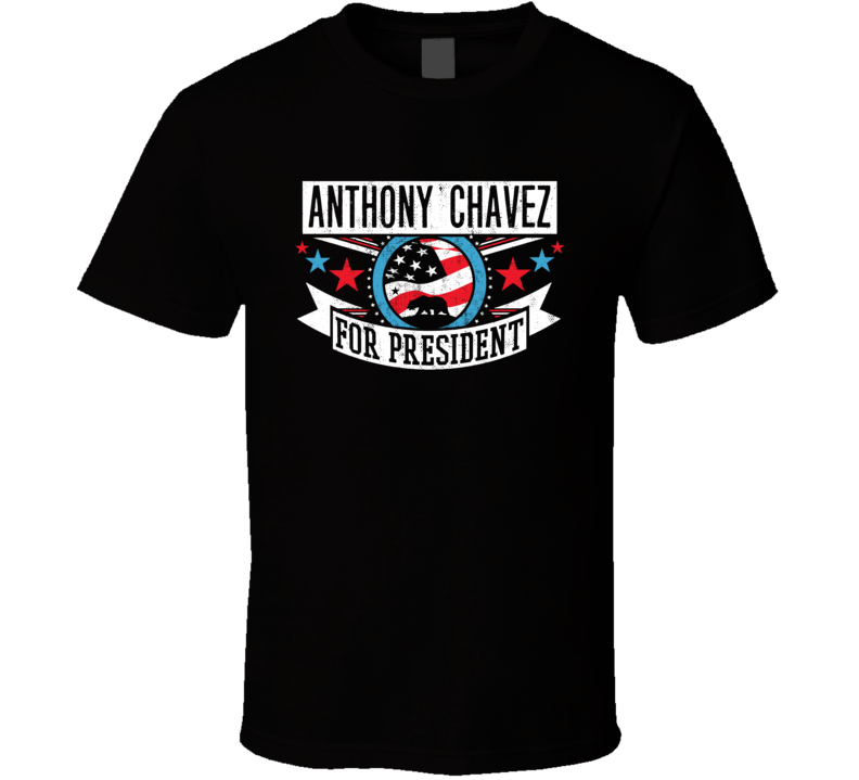 Anthony Chavez For President California Sports Funny T Shirt