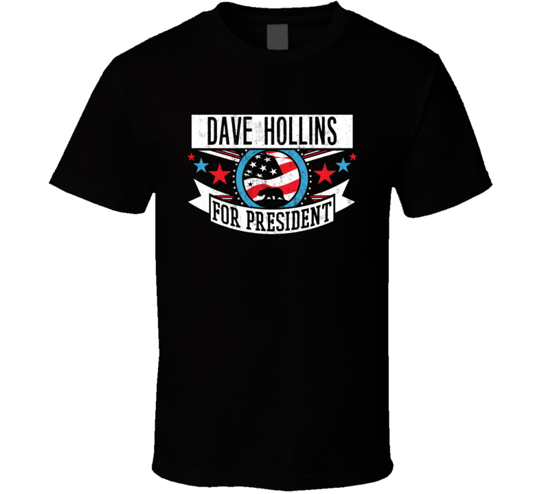 Dave Hollins For President California Sports Funny T Shirt