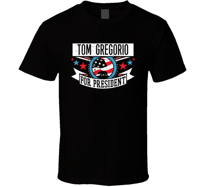 Tom Gregorio For President California Sports Funny T Shirt