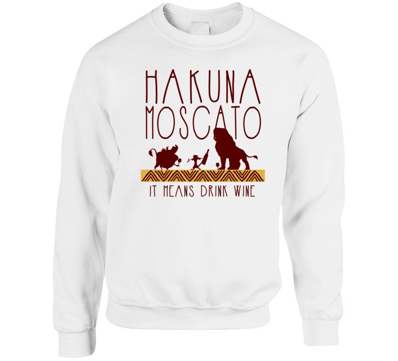 Hakuna Moscato It Means Drink Wine Alcohol Lovers Crewneck Sweatshirt T Shirt