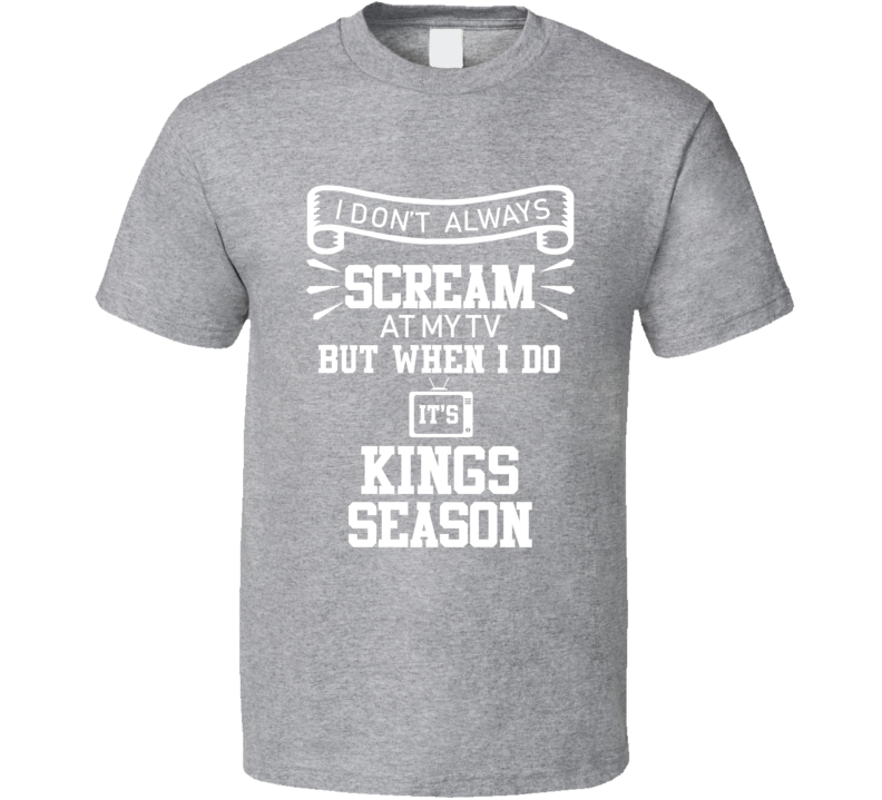 I Dont Always Scream At My Tv Its Los Angeles Hockey Season Fan T Shirt