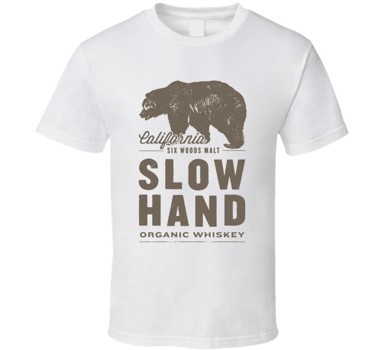 Slow Hand Six Woods Malt California Whiskey Alcohol Lovers T Shirt
