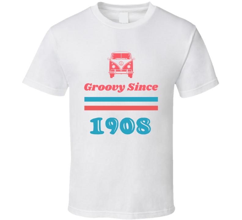 Groovy Since 1908 Cool Retro Hippie Van Birth Year T Shirt