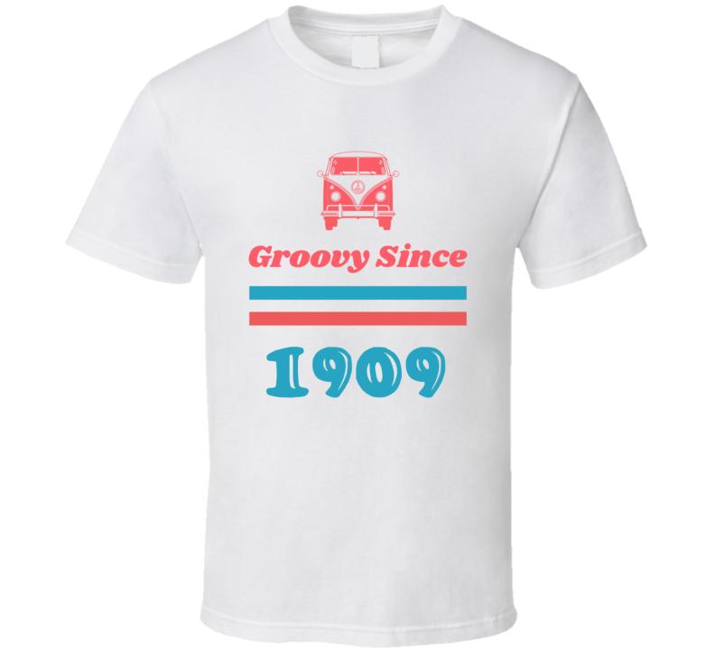 Groovy Since 1909 Cool Retro Hippie Van Birth Year T Shirt