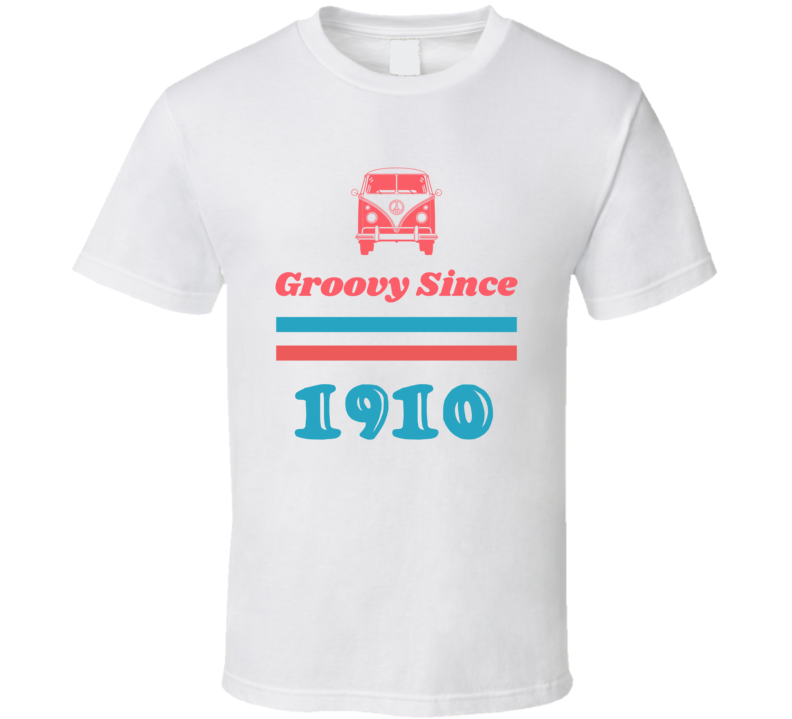 Groovy Since 1910 Cool Retro Hippie Van Birth Year T Shirt