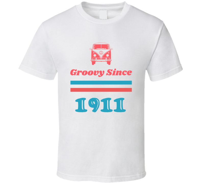 Groovy Since 1911 Cool Retro Hippie Van Birth Year T Shirt
