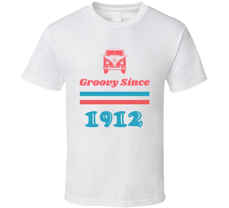 Groovy Since 1912 Cool Retro Hippie Van Birth Year T Shirt