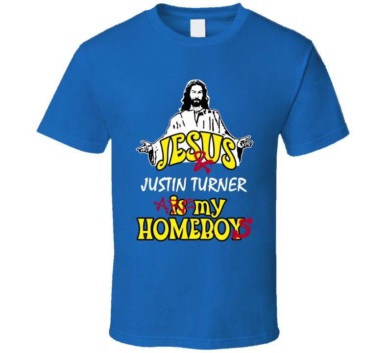 Justin Turner Jesus Homeboys Baseball Los Angeles Sports California T Shirt