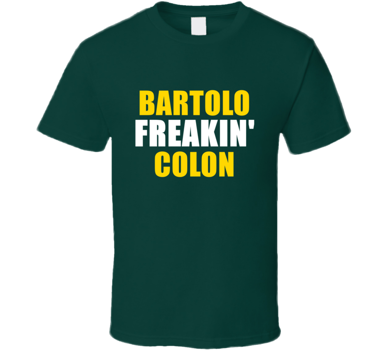 Bartolo Colon Freakin Baseball Oakland Sports California T Shirt